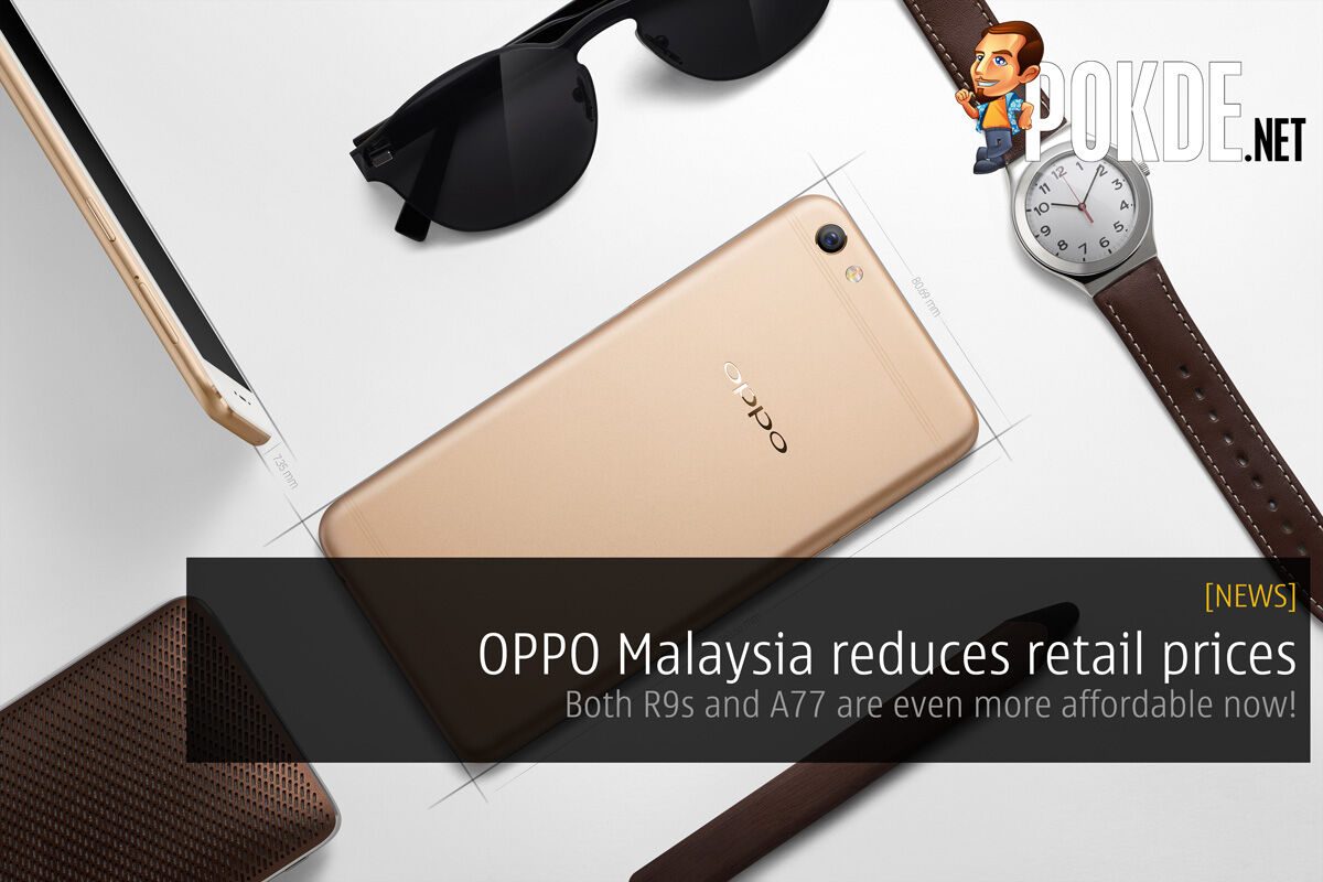 OPPO Malaysia reduces retail prices; Both R9s and A77 are even more affordable now! 28