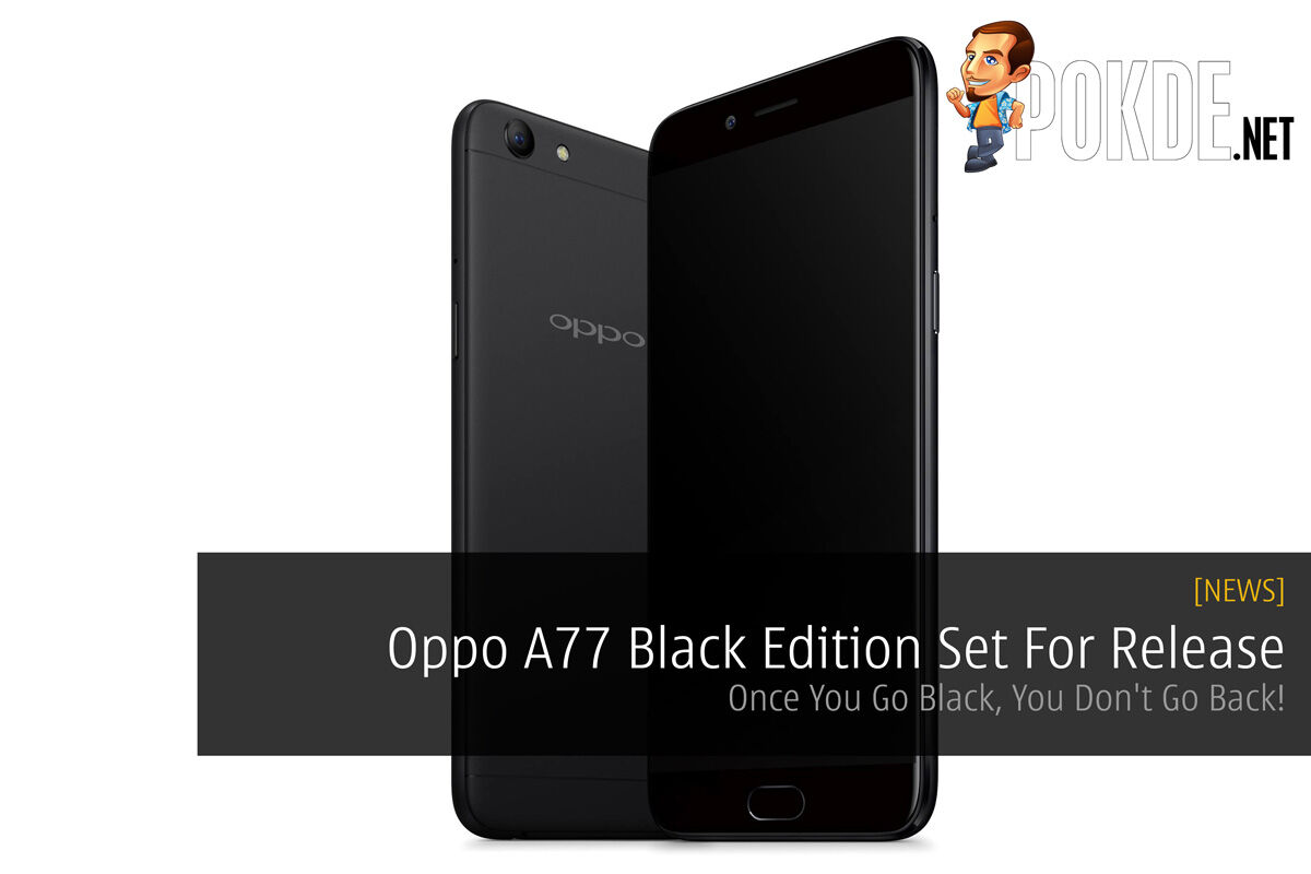 OPPO A77 Black Edition Set For Release - Once You Go Black, You Don't Go Back! 17