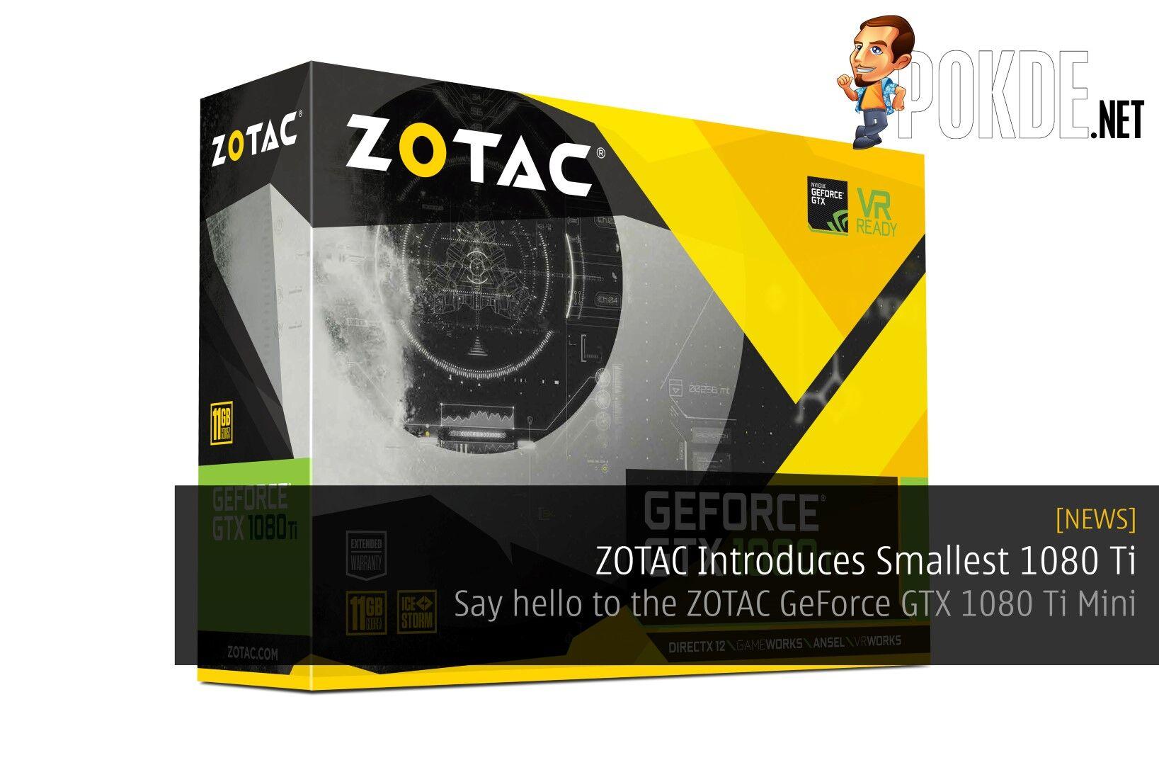 ZOTAC Introduces Smallest 1080 Ti - Say hello to the ZOTAC GeForce GTX 1080 Ti Mini 27