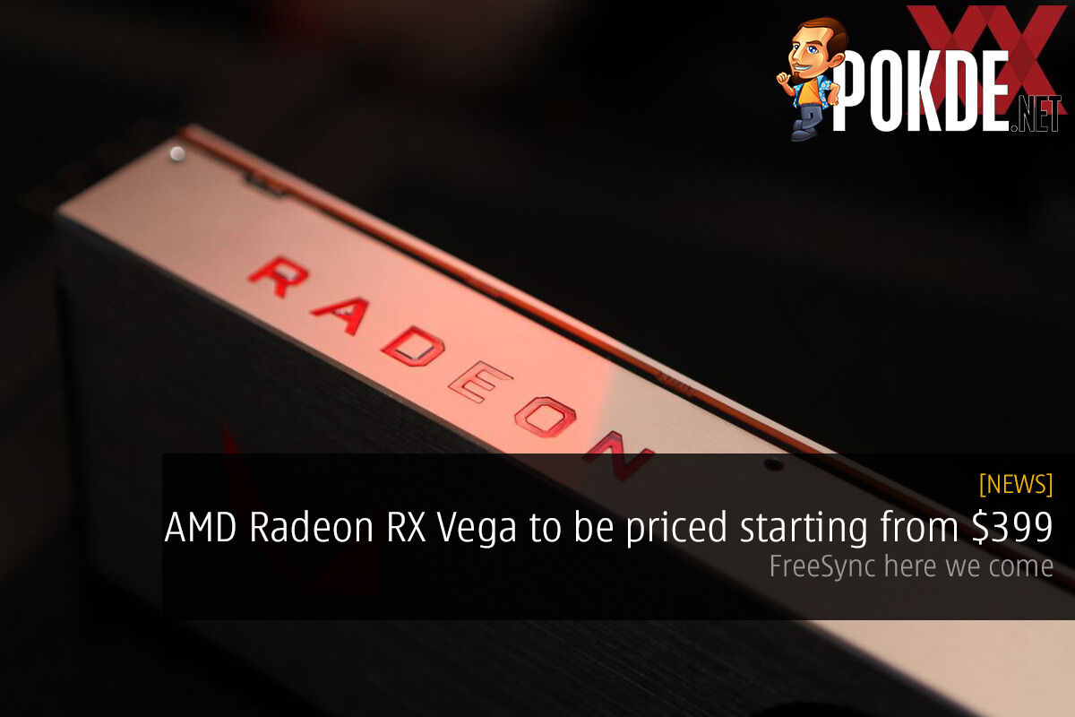 AMD Radeon RX Vega to be priced starting from $399; FreeSync here we come 26
