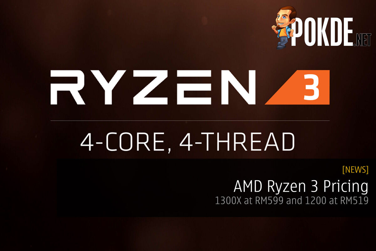 AMD Ryzen 3 Pricing; 1300X at RM599 and 1200 at RM519 24