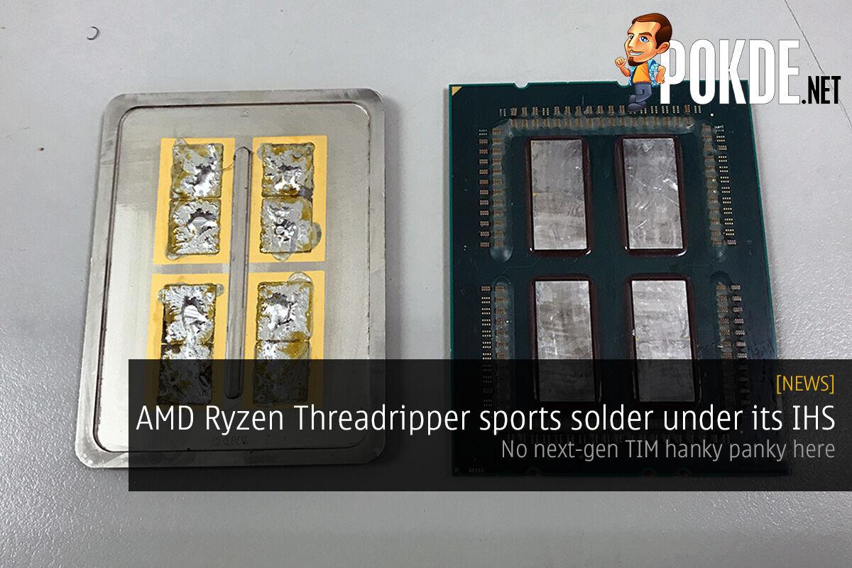 AMD Ryzen Threadripper sports solder under its IHS; no next-gen TIM hanky panky here 28