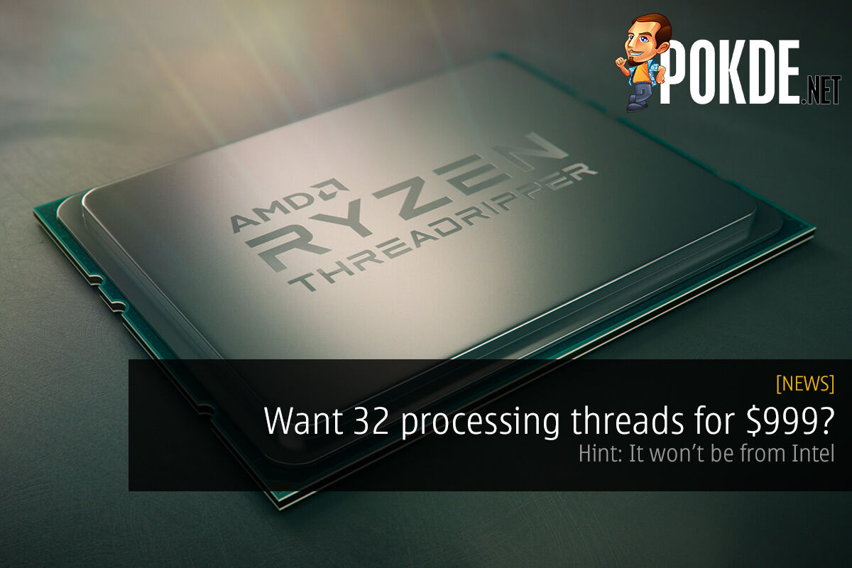 Want 32 processing threads for $999? Hint: It won't be from Intel 22