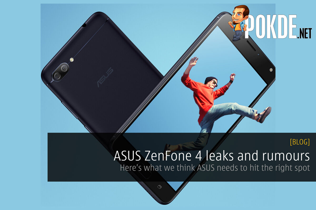 ASUS ZenFone 4 leaks and rumours; Here's what we think ASUS needs to hit the right spot 26
