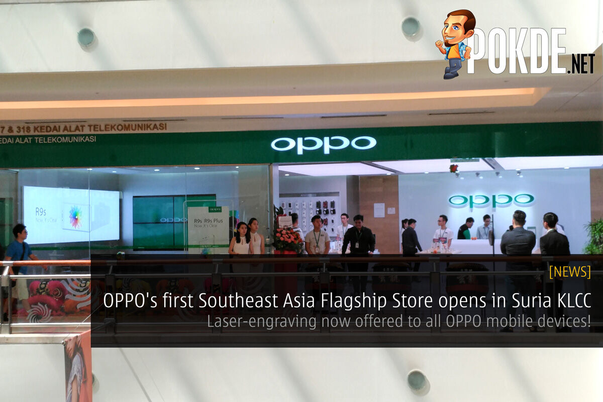 OPPO's first Southeast Asia Flagship Store opens in Suria KLCC; Laser-engraving now offered to all OPPO mobile devices! 22