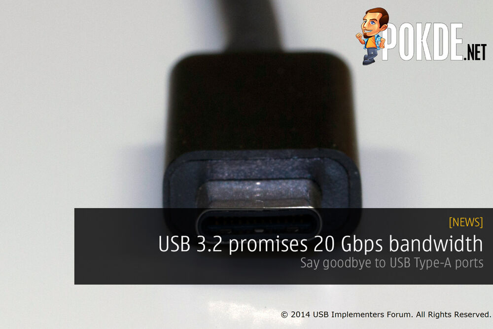 USB 3.2 promises 20 Gbps bandwidth; Say goodbye to USB Type-A ports 22