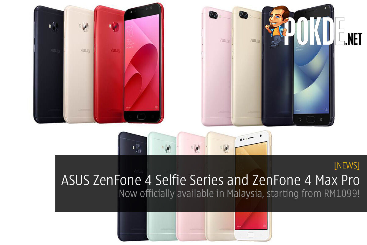 ASUS ZenFone 4 Selfie Series and ZenFone 4 Max Pro, now officially available in Malaysia starting from RM1099! 26