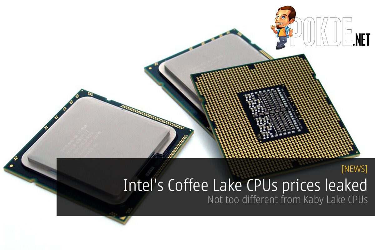 Intel's Coffee Lake CPUs prices leaked; not too different from Kaby Lake CPUs 19
