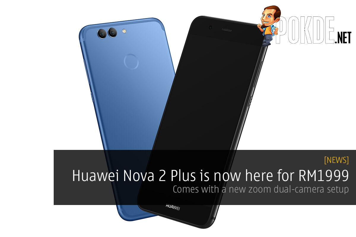 Huawei Nova 2 Plus is now here for RM1999; zoom dual camera setup 18