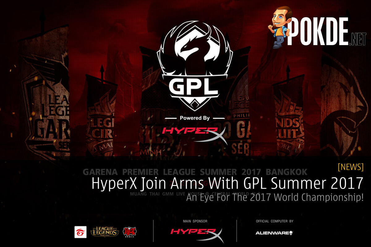 HyperX Join Arms With GPL Summer 2017 - An Eye For The 2017 World Championship! 23