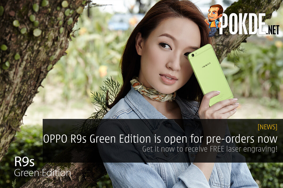 OPPO R9s Green Edition is open for pre-orders now; get it now to receive FREE laser engraving! 29