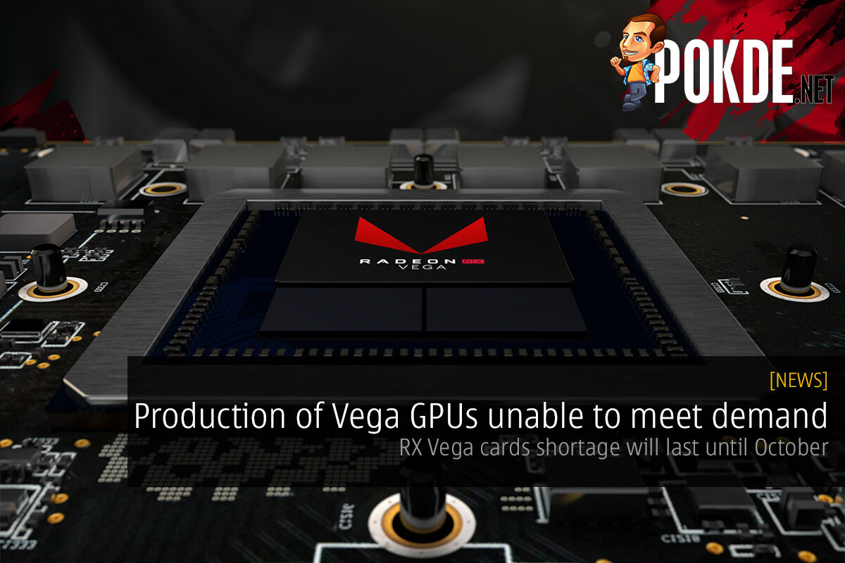 Production of Vega GPUs unable to meet demand; RX Vega shortage will last until October 26