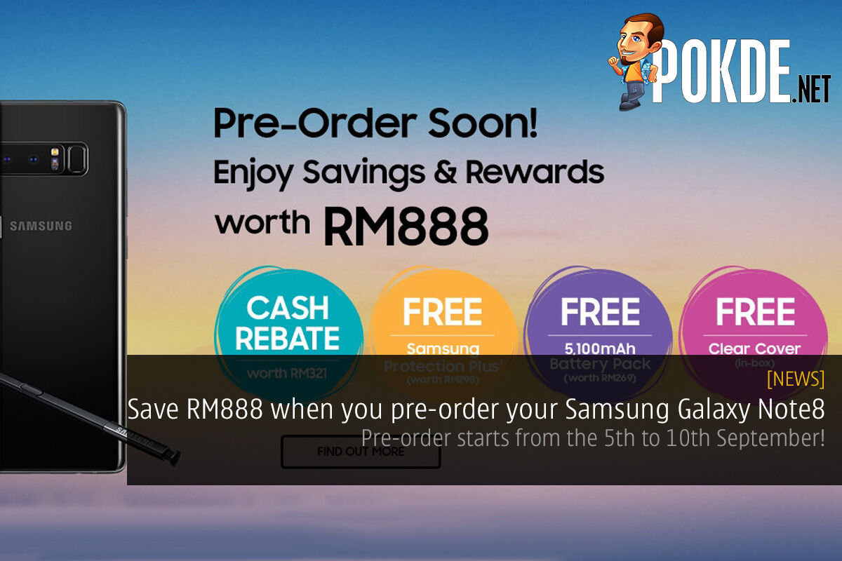Save RM888 when you pre-order your Samsung Galaxy Note8; pre-order starts from the 5th to 10th September! 23