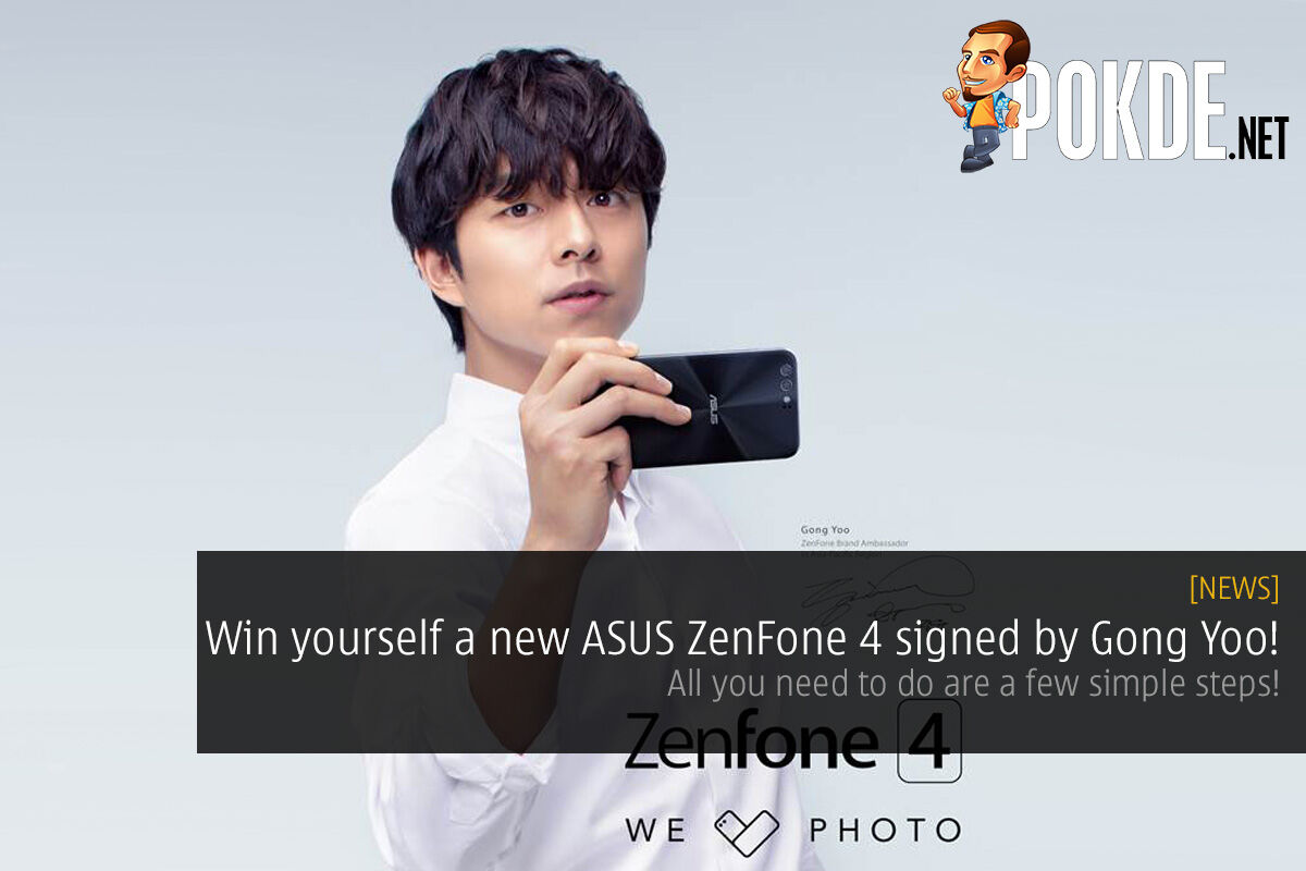 Win yourself a new ASUS ZenFone 4 signed by Gong Yoo! All you need to do are a few simple steps! 25