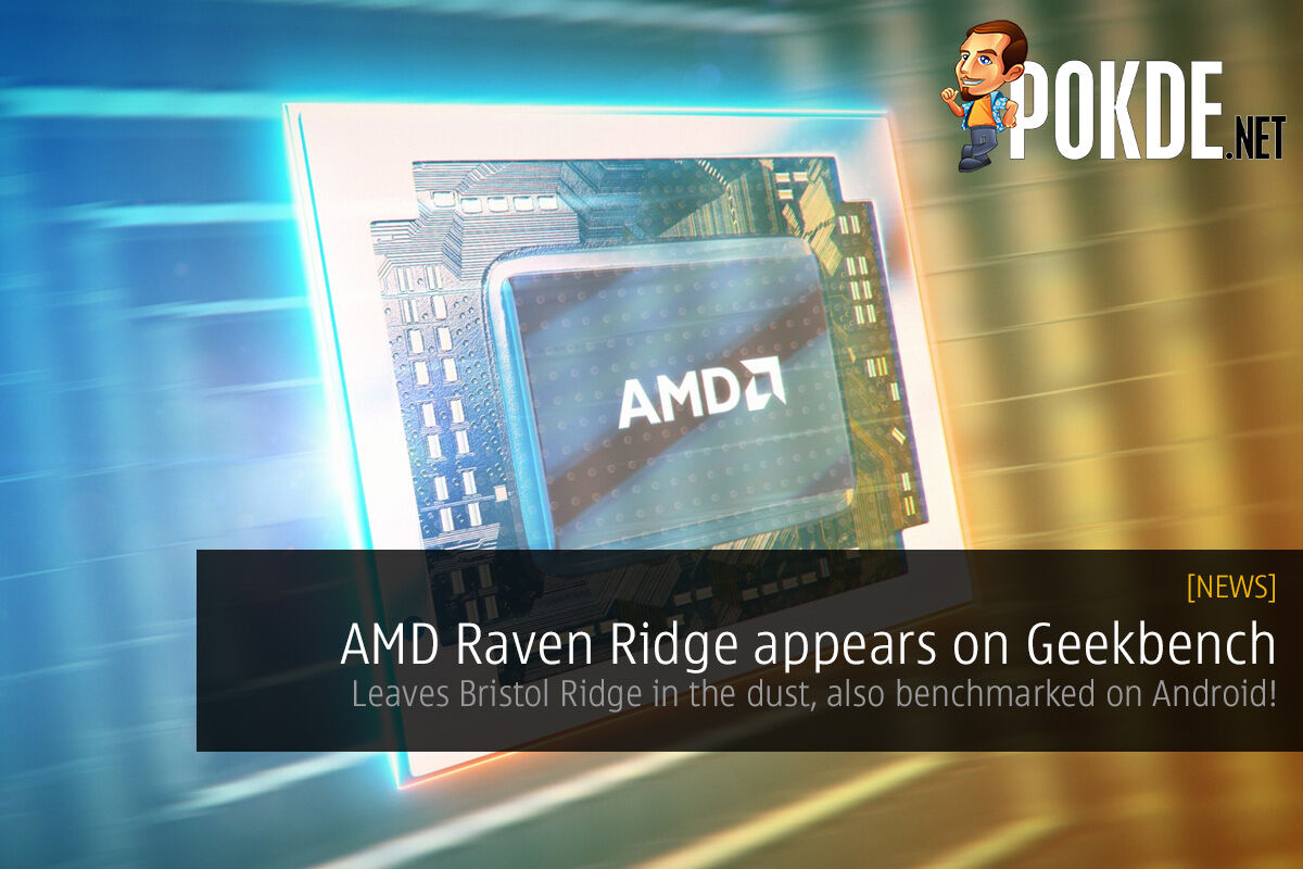 AMD Raven Ridge appears on Geekbench; leaves desktop Bristol Ridge in the dust, also benchmarked on Android! 26