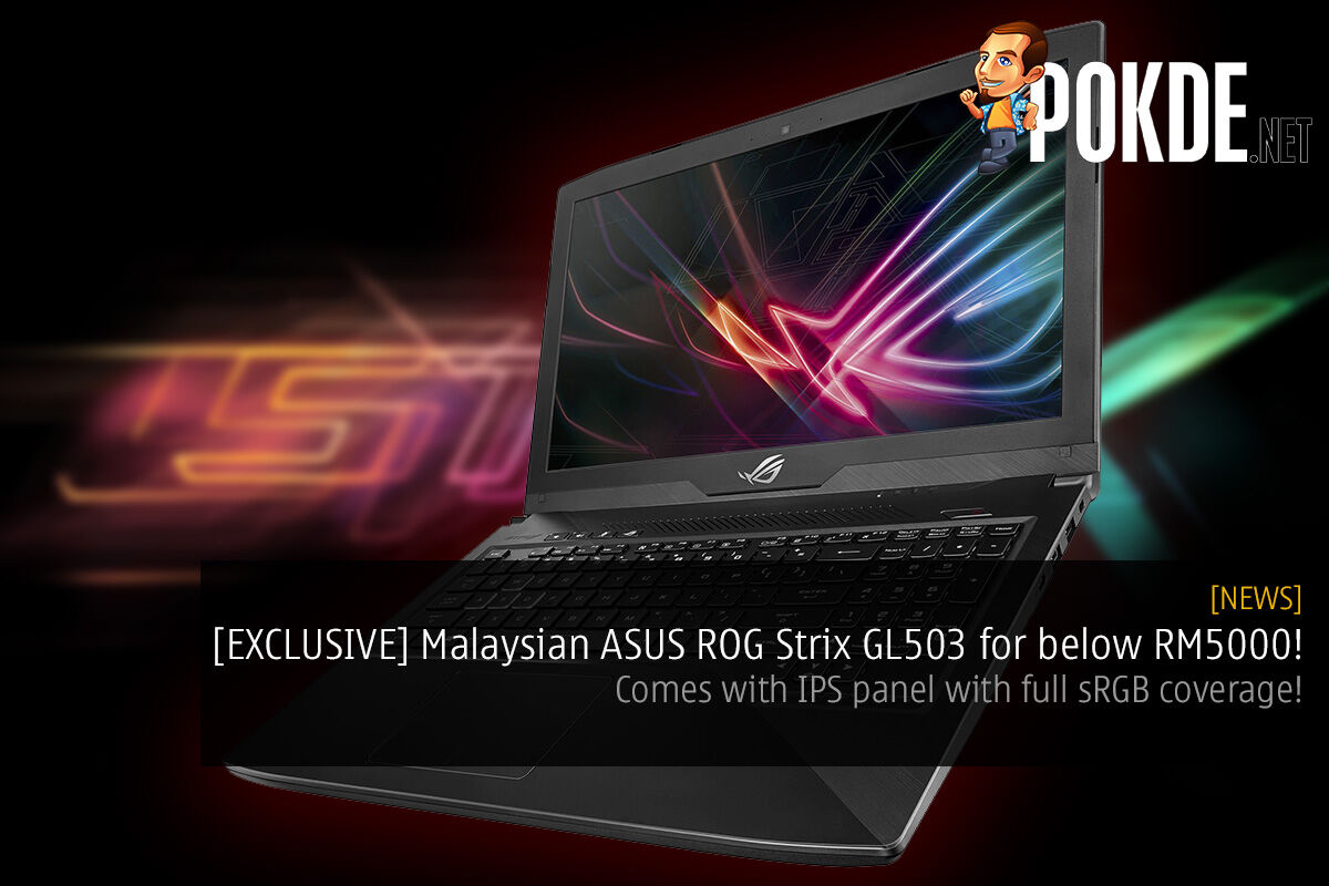 [EXCLUSIVE] ASUS ROG Strix GL503 to arrive in Malaysia at under RM5000; comes with IPS panel with full sRGB coverage! 47