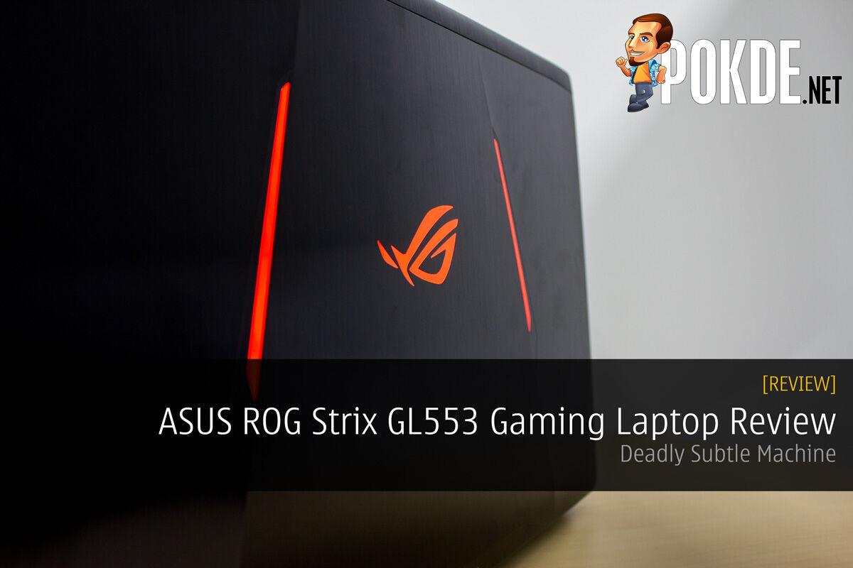 ASUS ROG Strix GL553 Review; Deadly Subtle Machine 28
