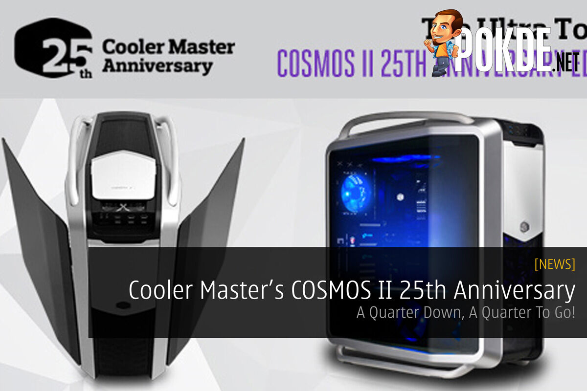 Cooler Master Launch COSMOS II 25th Anniversary Edition - A Quarter Down, A Quarter To Go! 55