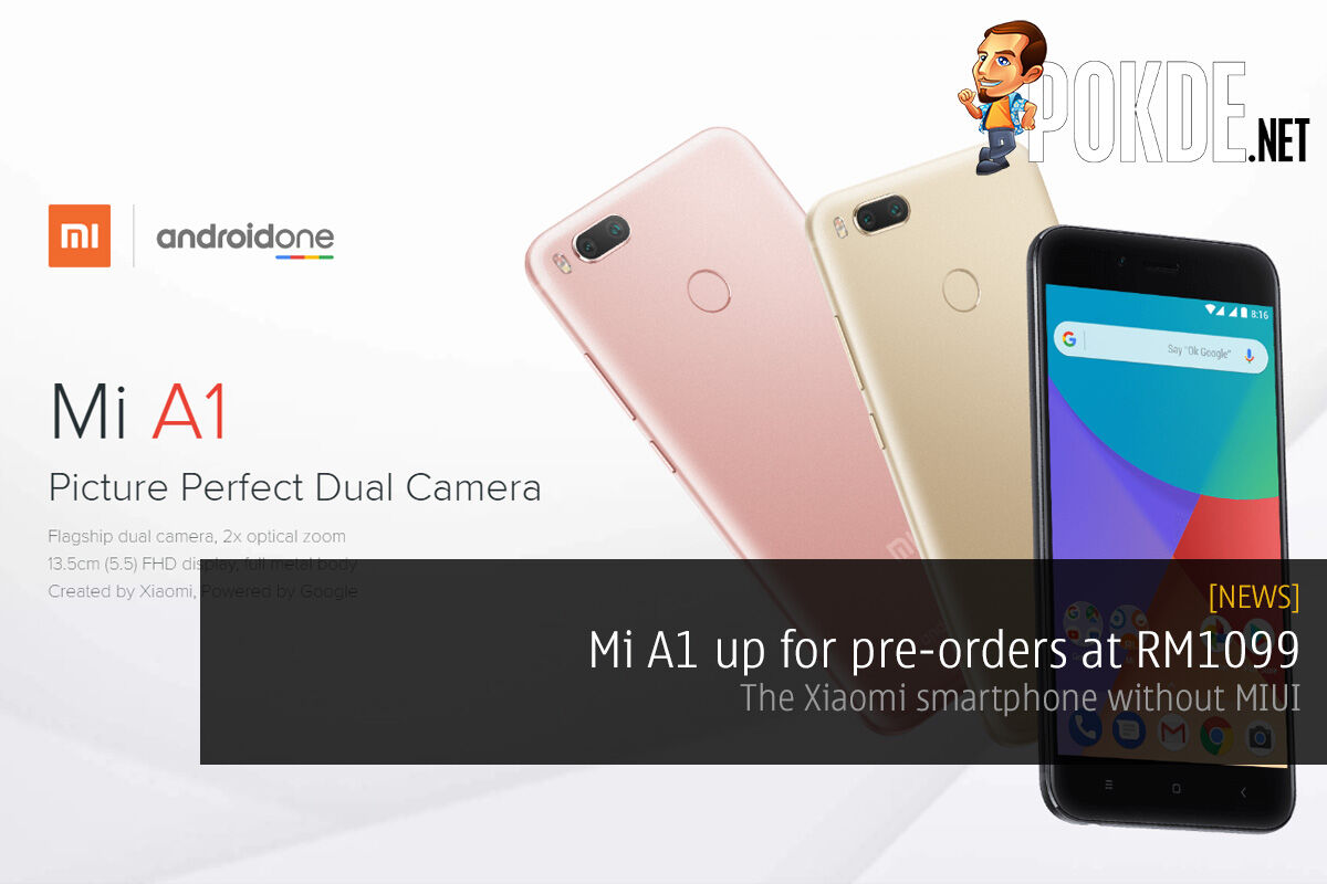 Mi A1 up for pre-orders at RM1099; the Xiaomi smartphone without MIUI 22