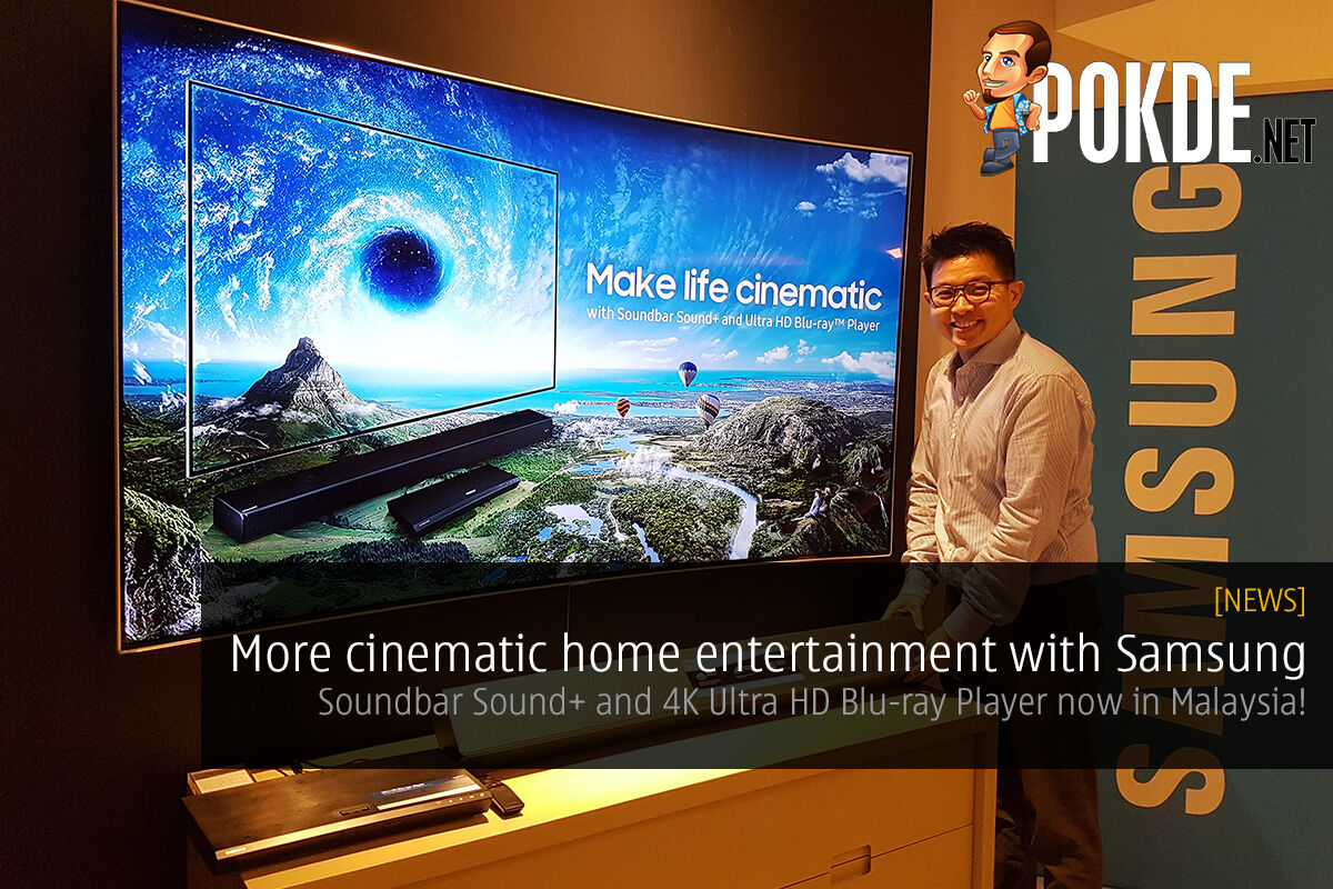 Samsung wants to make your home entertainment more cinematic; Soundbar Sound+ and 4K Ultra HD Blu-ray Player now in Malaysia! 29