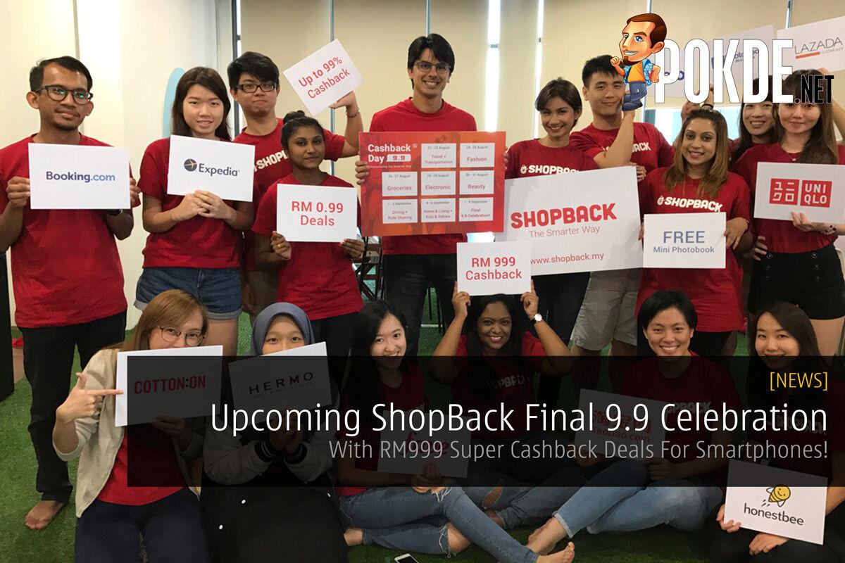Upcoming ShopBack Final 9.9 Celebration - With RM999 Super Cashback Deals For Smartphones! 27