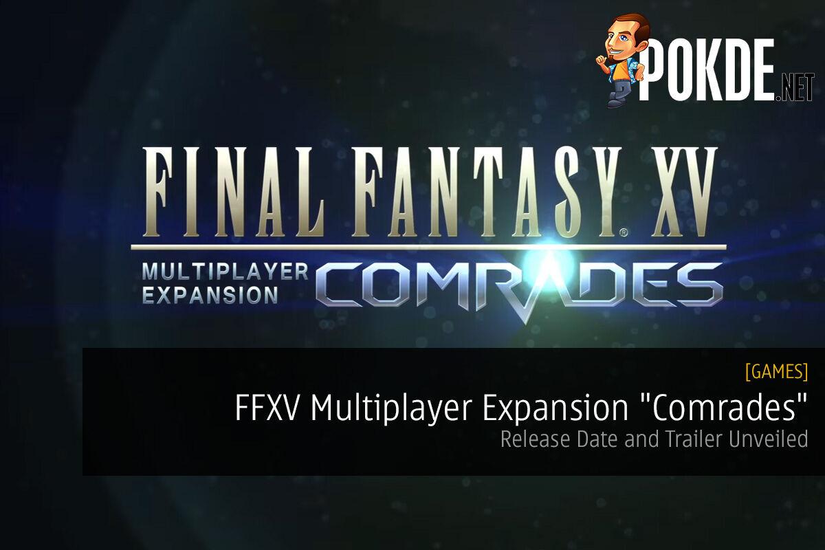 final fantasy xv multiplayer expansion comrades dlc ffxv
