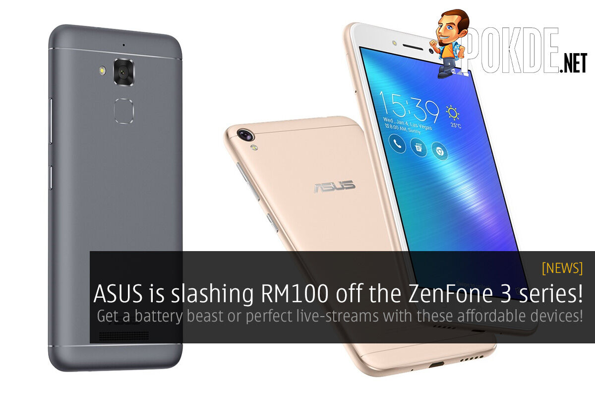 ASUS is slashing RM100 off the ZenFone 3 series! Get a battery beast or perfect live-streams with these affordable devices! 31