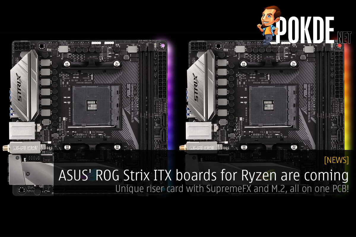 ASUS' ROG Strix ITX boards for Ryzen are coming; unique riser card with SupremeFX and M.2 on one PCB! 31