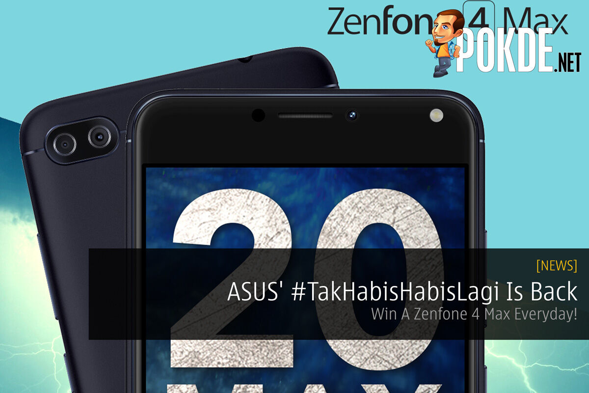 ASUS' #TakHabisHabisLagi Is Back - Win A Zenfone 4 Max Everyday! 29