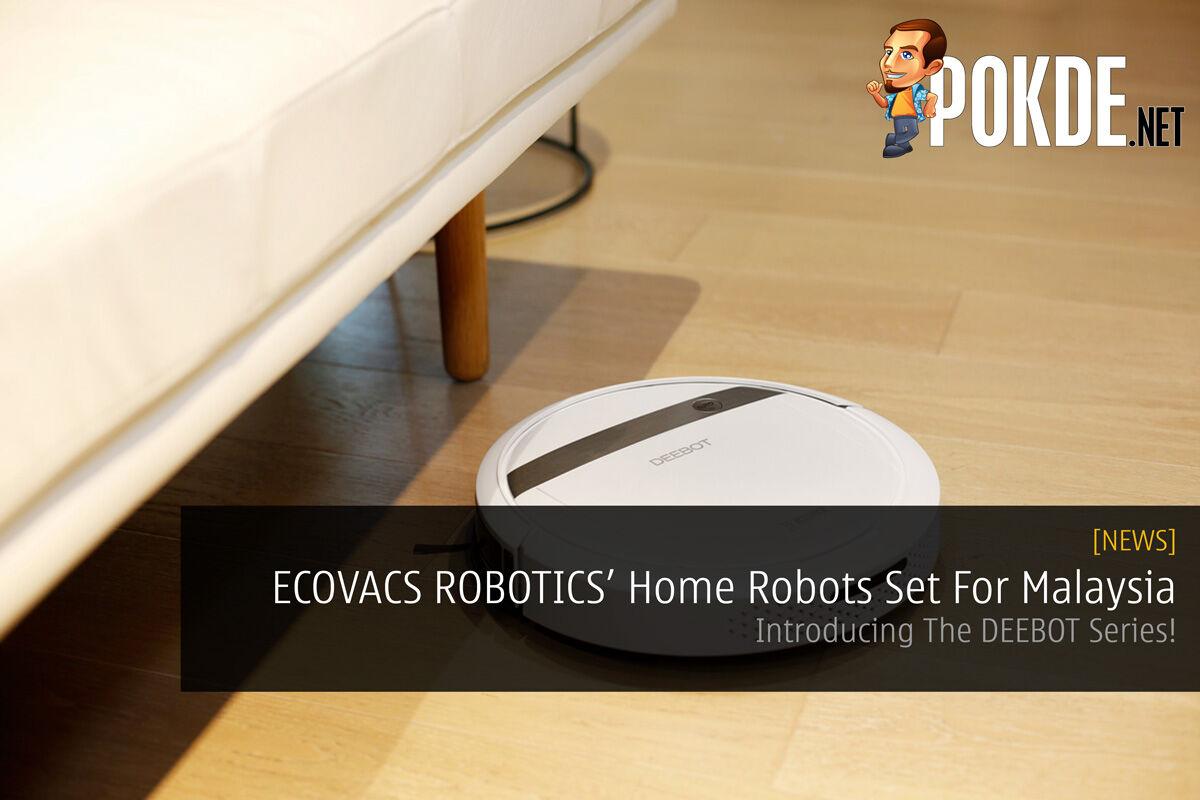 ECOVACS ROBOTICS' Home Robots Set For Malaysia - Introducing The DEEBOT Series! 24