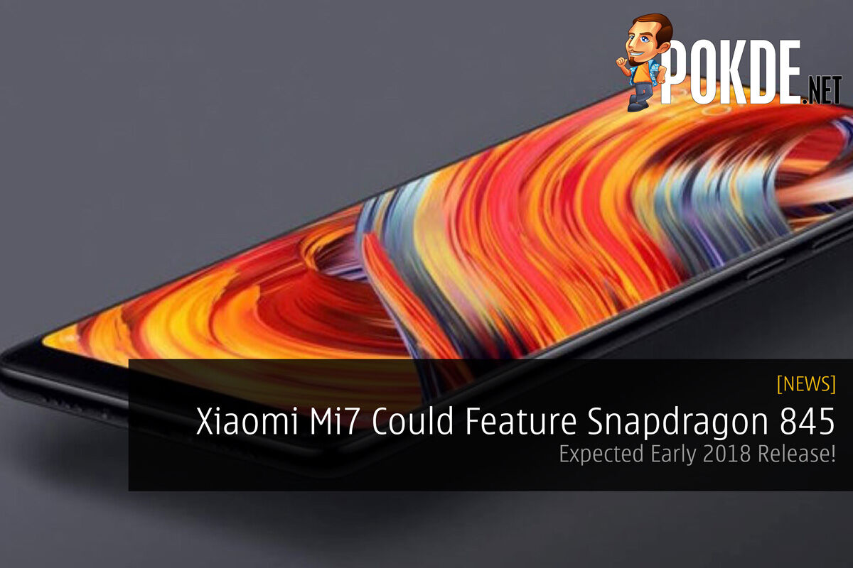 Xiaomi Mi7 Could Feature Snapdragon 845 - Expected Early 2018 Release! 33
