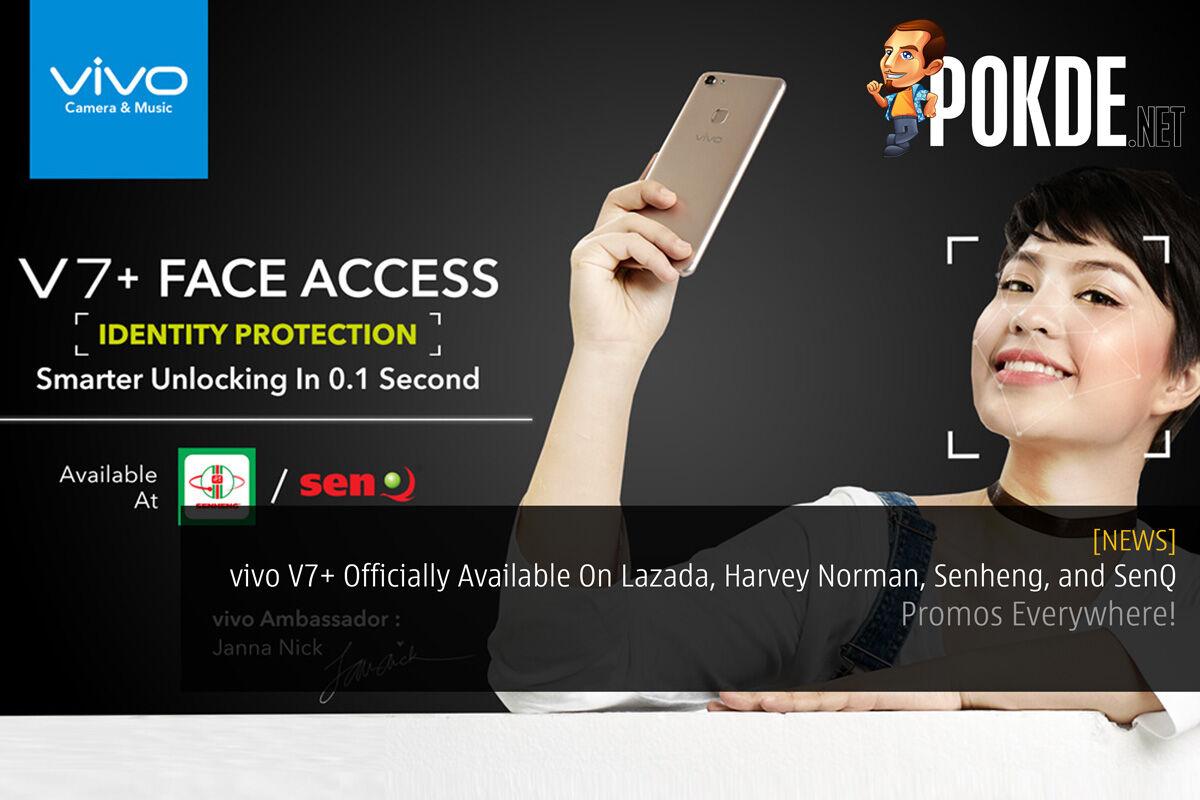 vivo V7+ Officially Available On Lazada, Harvey Norman, Senheng, and SenQ - Promos Everywhere! 22