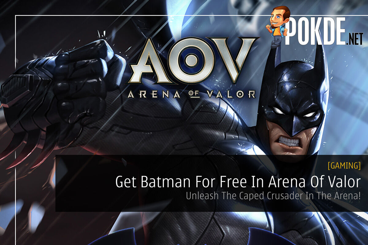 Get Batman For Free In Arena Of Valor; Unleash The Caped Crusader In The Arena! 28