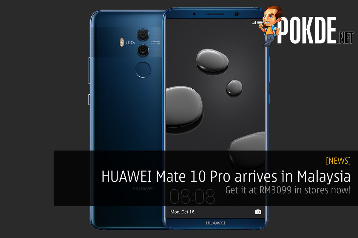 HUAWEI Mate 10 Pro arrives in Malaysia; get it at RM3099 in stores now! 22