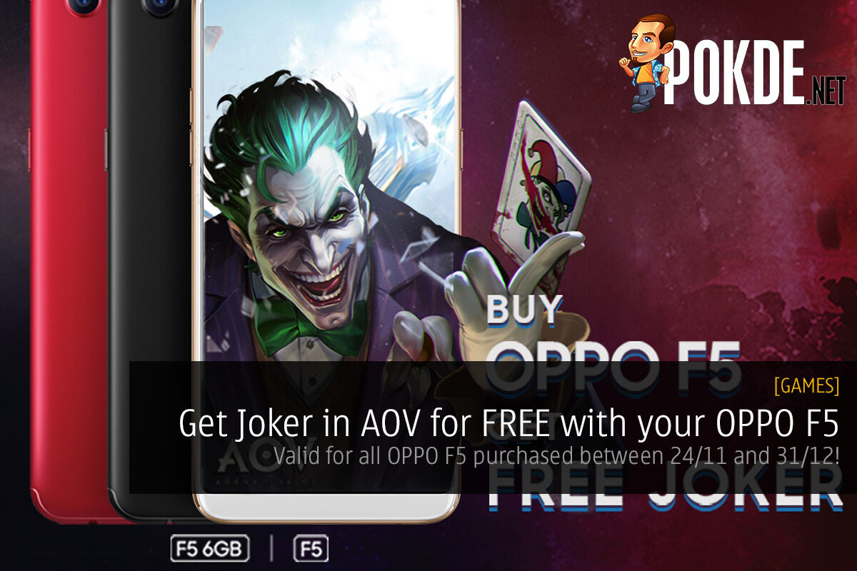 Get Joker in AOV for FREE with your OPPO F5; valid for all OPPO F5 purchased between 24/11 and 31/12! 24