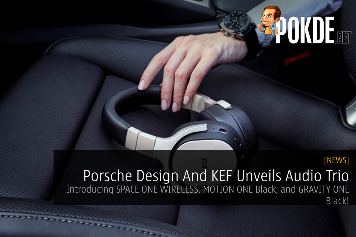 Porsche Design And KEF Unveils Audio Trio - Introducing SPACE ONE WIRELESS, MOTION ONE Black, and GRAVITY ONE Black! 26