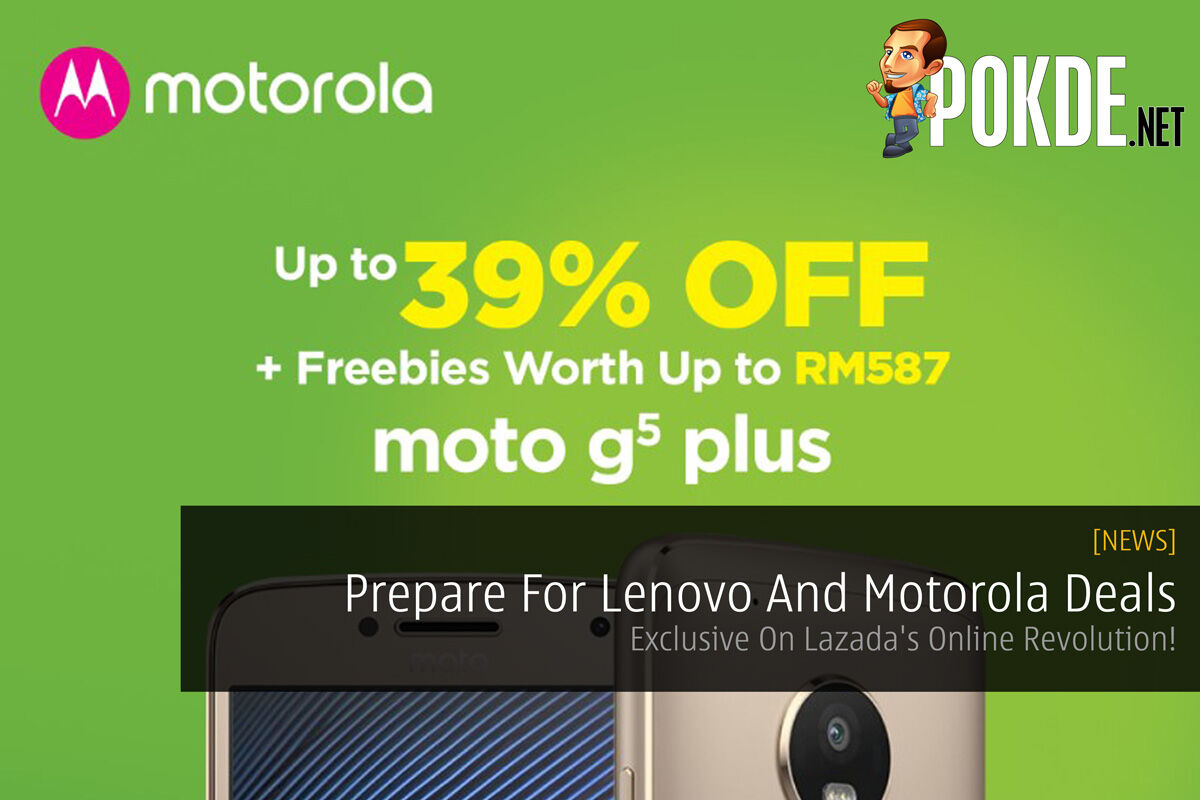 Prepare For Lenovo And Motorola Deals - Exclusive On Lazada's Online Revolution! 24