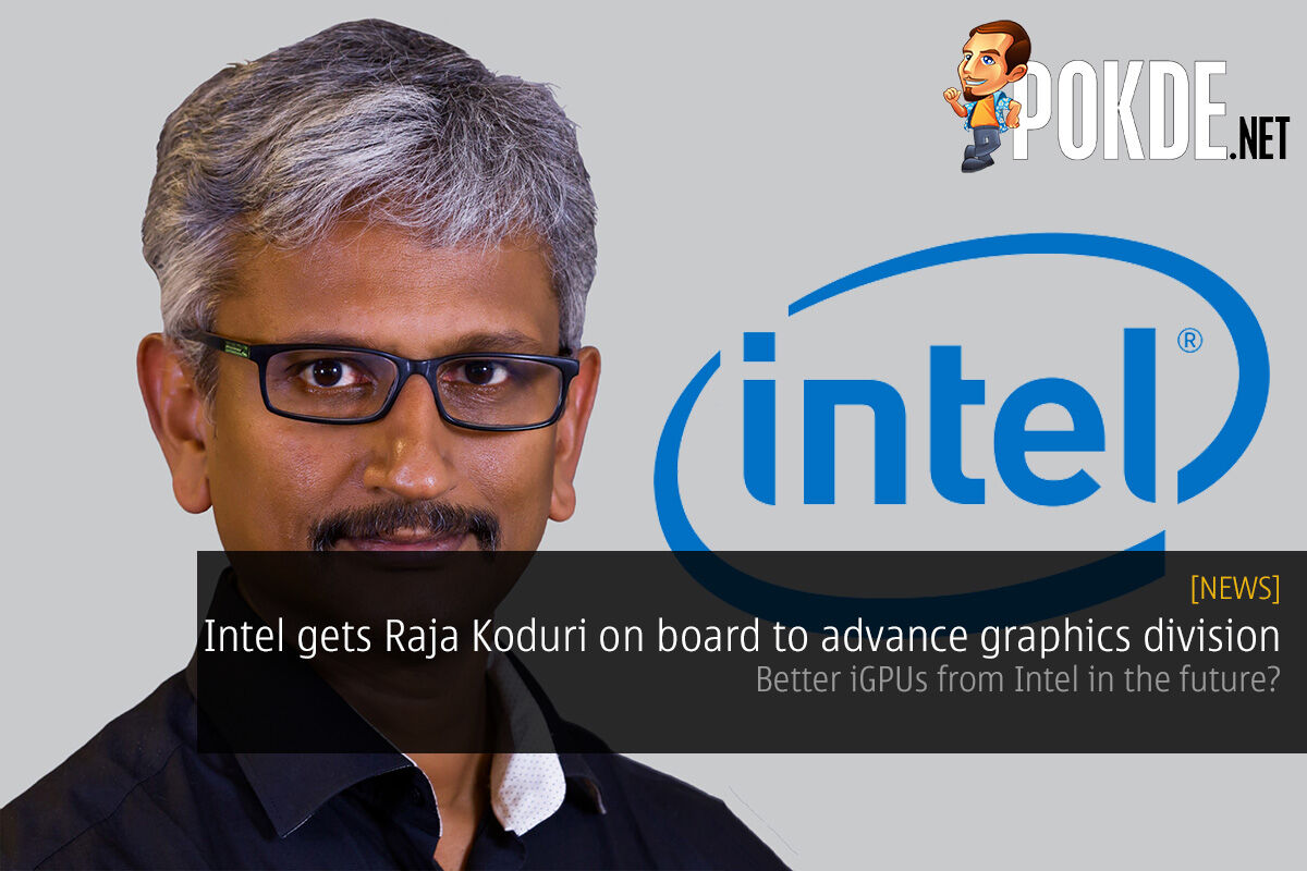 Intel gets Raja Koduri on board to advance graphics division; better iGPUs in the future? 18