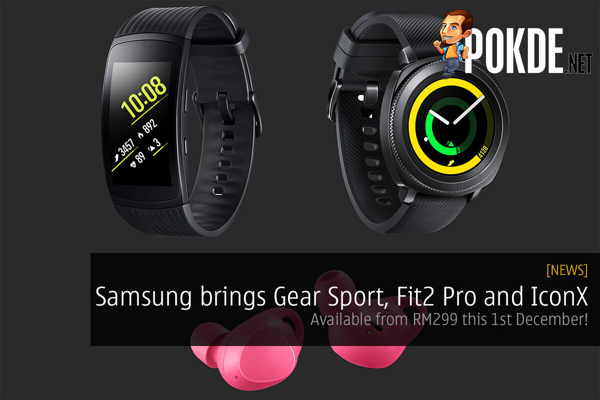 Samsung brings Gear Sport, Fit2 Pro and IconX; available from RM299 this 1st December! 29