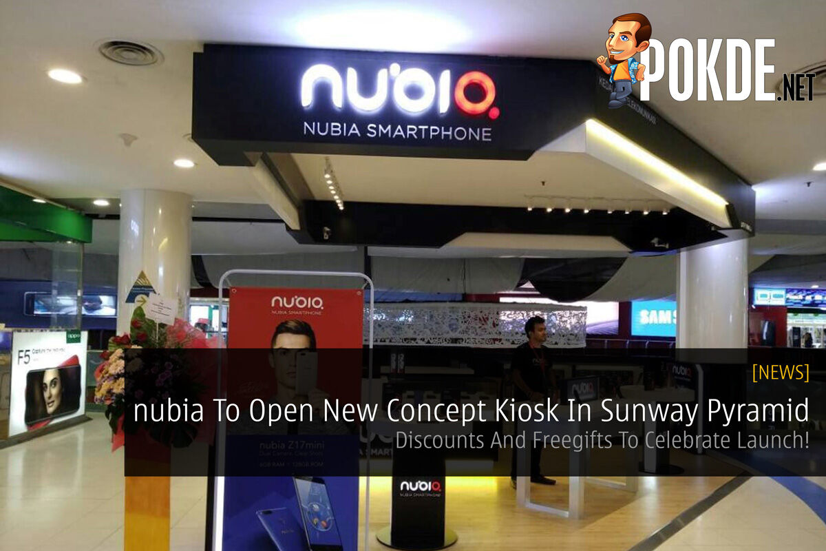nubia To Open New Concept Kiosk In Sunway Pyramid - Discounts And Freegifts To Celebrate Launch! 23