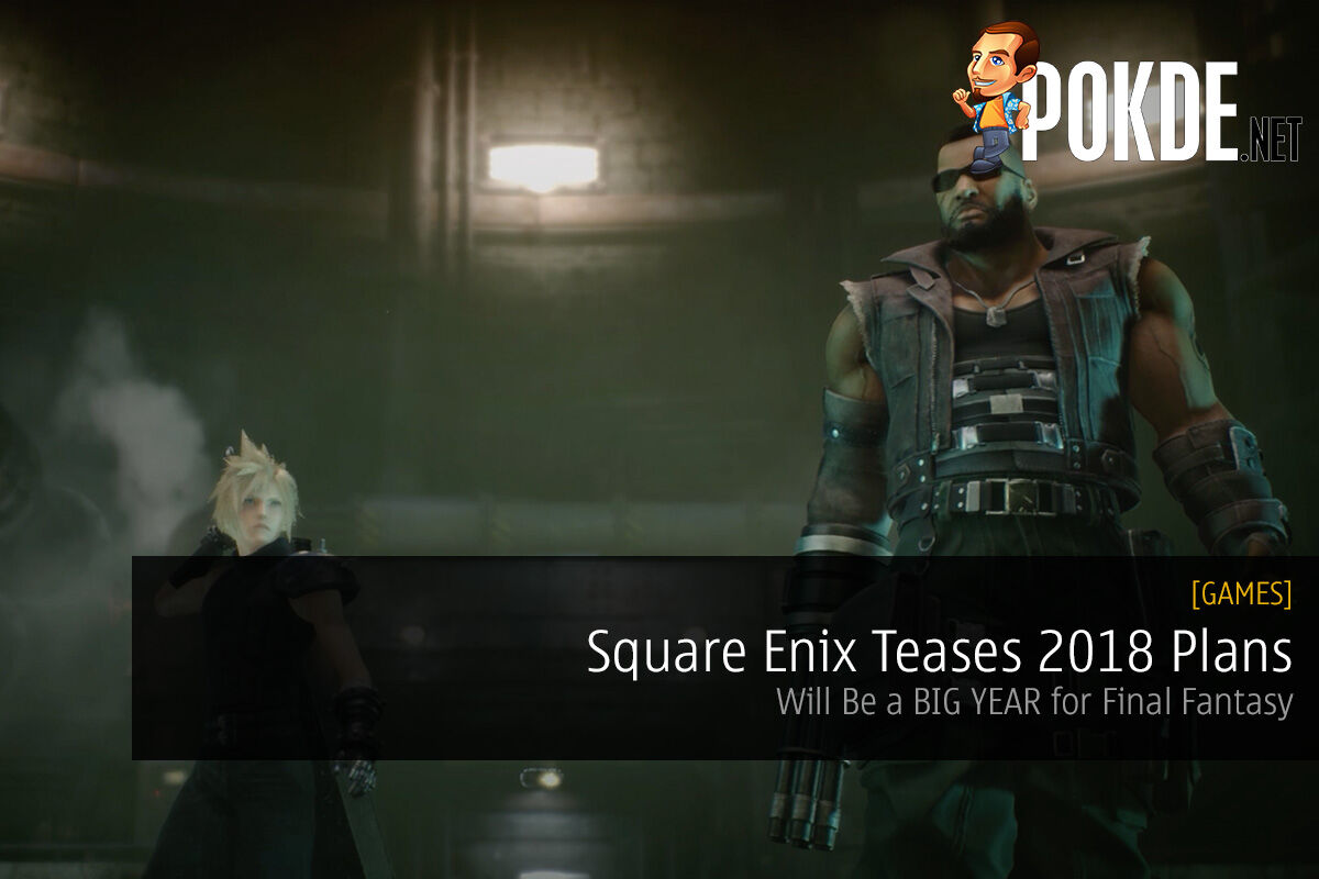 Square Enix Teases 2018 Plans; Will Be a BIG YEAR for Final Fantasy 19