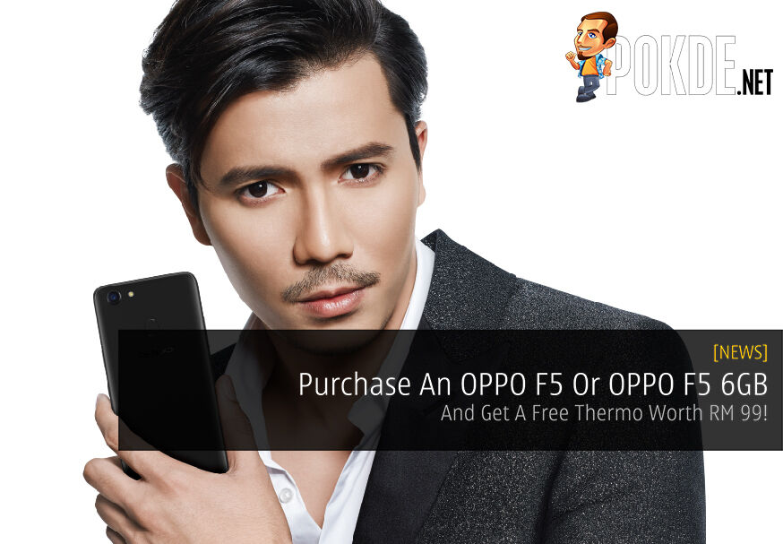 Get An OPPO F5 Or OPPO F5 6GB And Get A Free Thermo Worth RM 99! 27