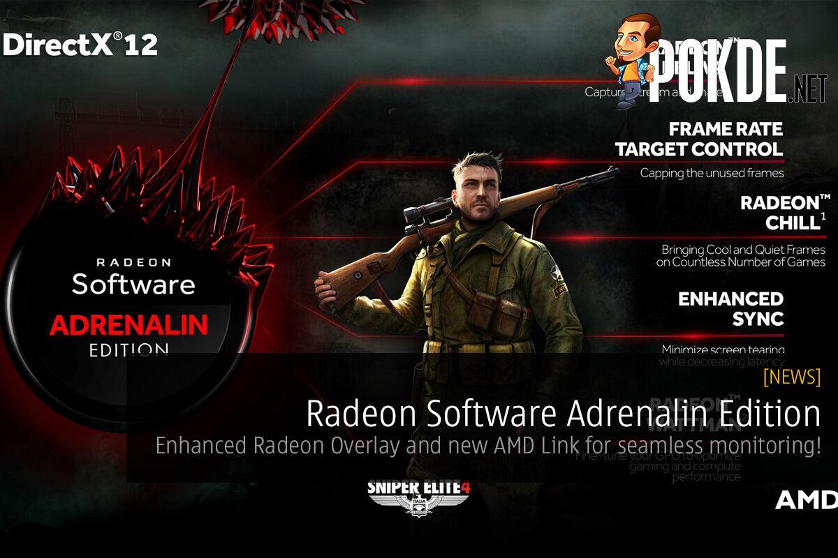 Radeon Software Adrenalin Edition; enhanced Radeon Overlay and AMD Link for seamless monitoring! 22