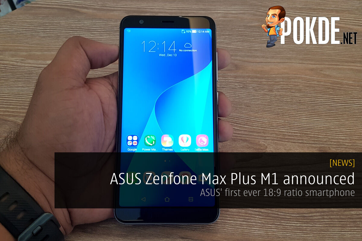 ASUS ZenFone Max Plus M1 announced - ASUS' first ever 18:9 ratio smartphone for RM899 only! 23
