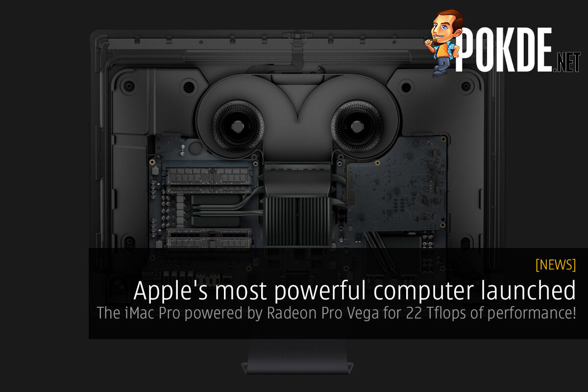 Apple's most powerful computer launched; the iMac Pro powered by Radeon Pro Vega for 22 Tflops of performance! 23