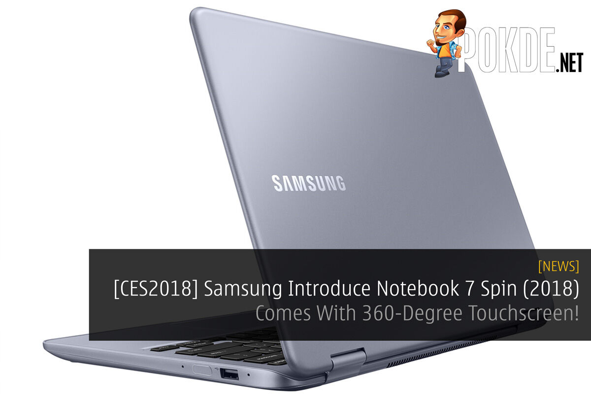 [CES2018] Samsung Introduce Notebook 7 Spin (2018) - Comes With 360-Degree Touchscreen! 35