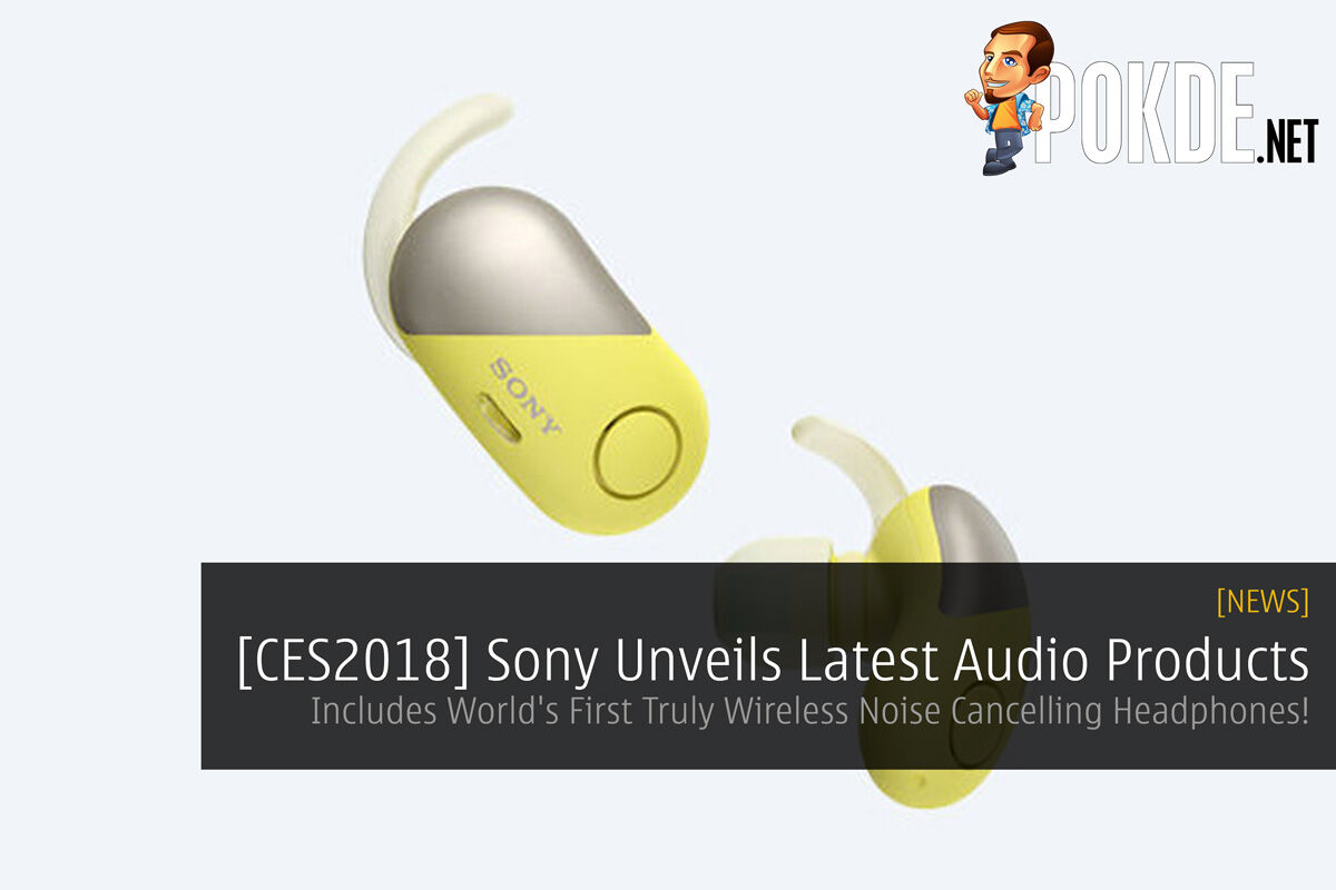 [CES2018] Sony Unveils Latest Audio Products - Includes World's First Truly Wireless Noise Cancelling Headphones! 22