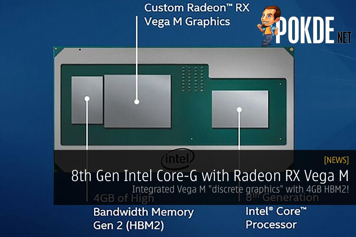 "8th Gen Intel Core-G with Radeon RX Vega M; integrated Vega M ""discrete graphics"" with 4GB HBM2! 25"