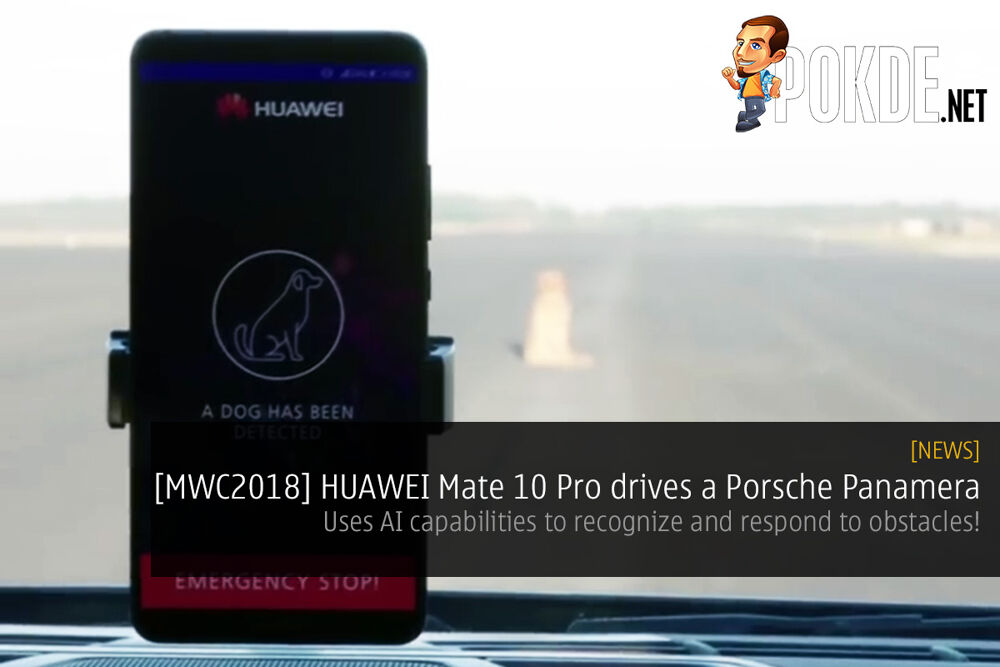[MWC2018] HUAWEI Mate 10 Pro drives a Porsche Panamera — uses AI capabilities to recognize and respond to obstacles! 22