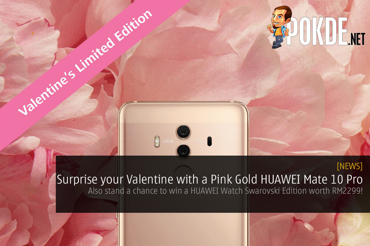Surprise your Valentine with a Pink Gold HUAWEI Mate 10 Pro; also stand a chance to win a HUAWEI Watch Swarovski Edition worth RM2299! 22
